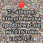 72 albumy, kt�rych mo�na spodziewa� si� w 2016 roku - cz�� 1/3-albums-2bmosaic.jpg